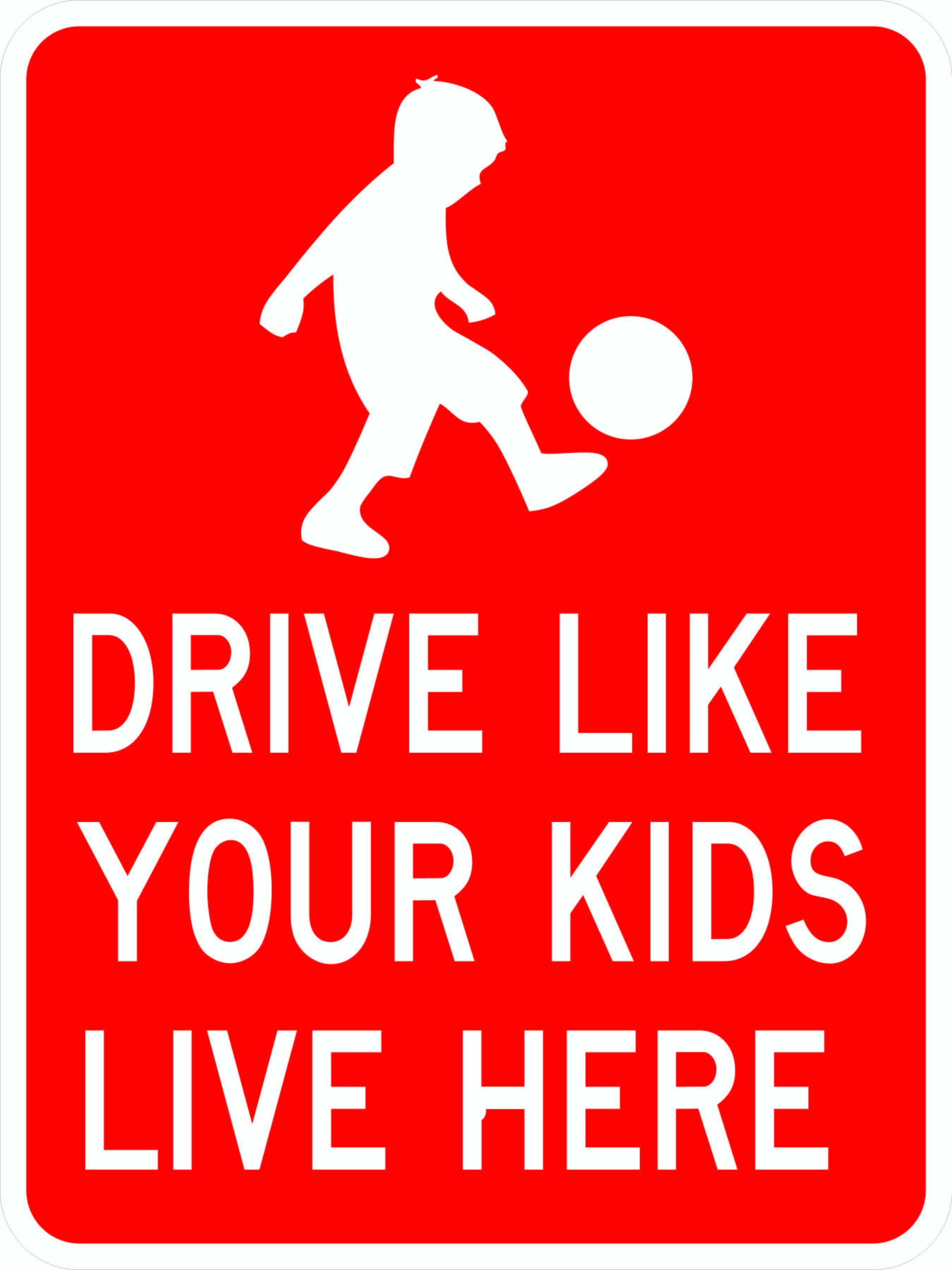 Drive Like Your Kids Live Here Street Sign