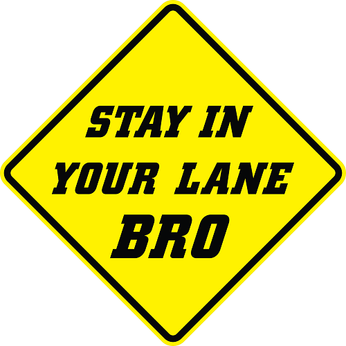Stay In Your Lane Bro Warning Sign AR-900